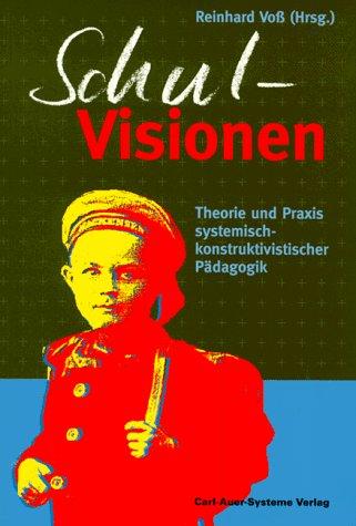 9783896700988: SchulVisionen: Theorie und Praxis systemisch-konstruktivistischer Pädagogik b...