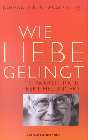 9783896701053: Wie Liebe gelingt. Die Paartherapie Bert Hellingers