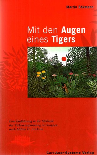9783896701152: Mit den Augen eines Tigers. Eine Einführung in die Methode der Tiefenentspannung in Gruppen nach Milton H. Erickson