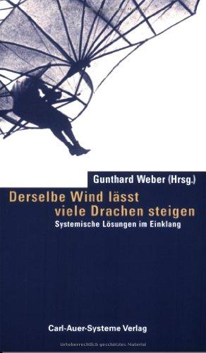 Derselbe Wind läßt viele Drachen steigen: Systemische Lösungen im Einklang von Dr. med. Gunthard ...