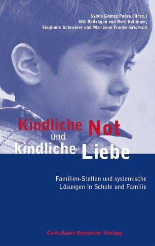 9783896702807: Kindliche Not und kindliche Liebe - Familien-Stellen und systemische L�sungen in Schule und Familie