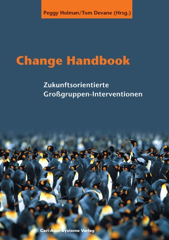 9783896702913: Change Handbook: Zukunftsorientierte Gro�gruppen-Methoden. 18 bew�hrte Change-Management-Methoden in einem Buch. Von 'Open-Space'-Technologie bis zur 'Zukunftskonferenz'