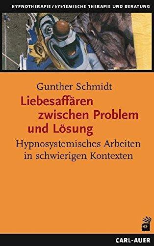 9783896704306: Liebesaffären zwischen Problem und Lösung: Hypnosystemisches Arbeiten in schwierigen Kontexten