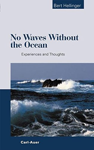 No Waves without the Ocean: Experiences and Thoughts: Bert Hellinger