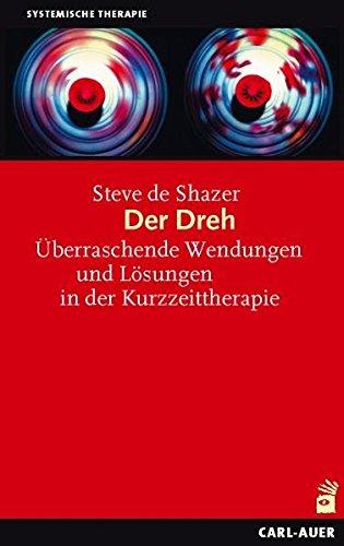 Der Dreh: Überraschende Wendungen und Lösungen in der Kurzzeittherapie - Shazer, Steve De