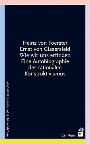 Wie wir und erfinden. Eine Autobiographie des radikalen Konstruktivismus - Foerster, Heinz von / Glasersfeld, Ernst v.