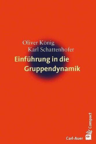 Einführung in die Gruppendynamik - König, Oliver; Schattenhofer, Karl