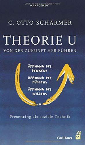 Theorie U - Von der Zukunft her führen: Claus Otto Scharmer