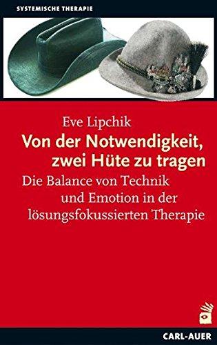 9783896707727: Von der Notwendigkeit, zwei Hüte zu tragen: Die Balance von Technik und Emotion in der lösungsfokussierten Therapie
