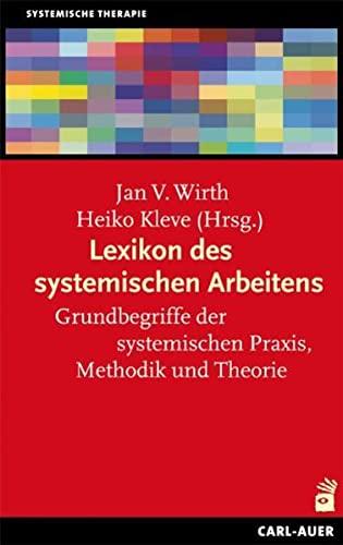 Lexikon des systemischen Arbeitens: Grundbegriffe der systemischen Praxis, Methodik und Theorie: ...