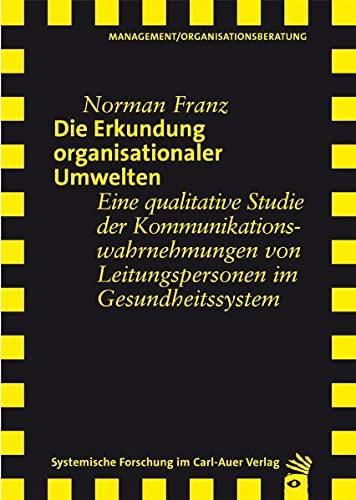 Die Erkundung organisationaler Umwelten : Eine qualitative Studie der Kommunikationswahrnehmungen von Leitungspersonen im Gesundheitssystem - Norman Franz