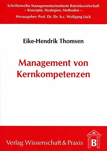 9783896730954: Management von Kernkompetenzen: Methodik zur Identifikation und Entwicklung von Kernkompetenzen für die erfolgreiche strategische Ausrichtung von Unternehmen
