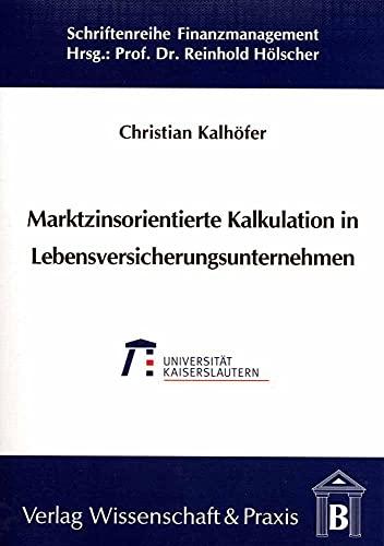 Marktzinsorientierte Kalkulation in Lebensversicherungsunternehmen: Christian Kalh�fer