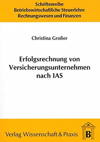 Erfolgsrechnung von Versicherungsunternehmen nach IAS: Gestaltungsempfehlungen unter besonderer Ber...