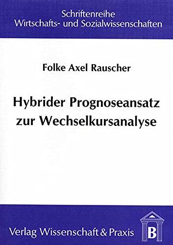 Hybrider Prognoseansatz zur Wechselkursanalyse: Folke A Rauscher