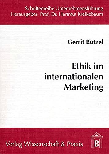 Ethik im internationalen Marketing: Notwendigkeit und Gestaltungsmoglichkeiten: Gerrit Rutzel