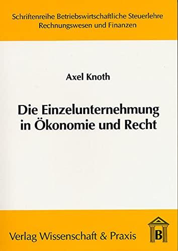 Die Einzelunternehmung in Ökonomie und Recht: Axel Knoth