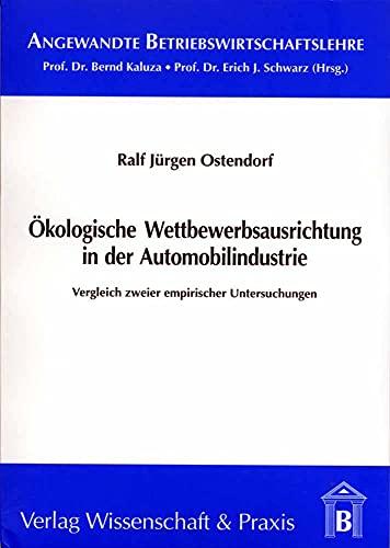 Ökologische Wettbewerbsausrichtung in der Automobilindustrie: Ralf J Ostendorf
