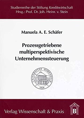 Prozessgetriebene multiperspektivische Unternehmenssteuerung: Manuela A Schäfer