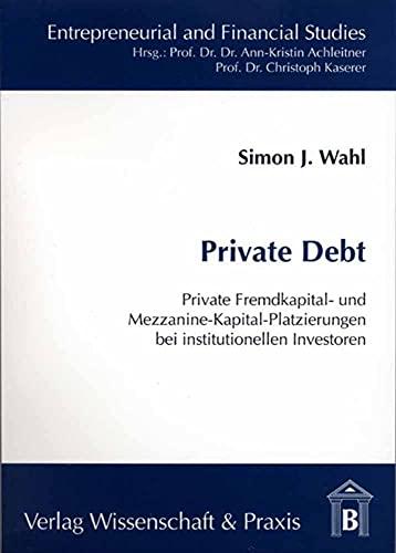 9783896732385: Private Debt: Private Fremdkapital- und Mezzanine-Kapital-Platzierungen bei institutionellen Investoren
