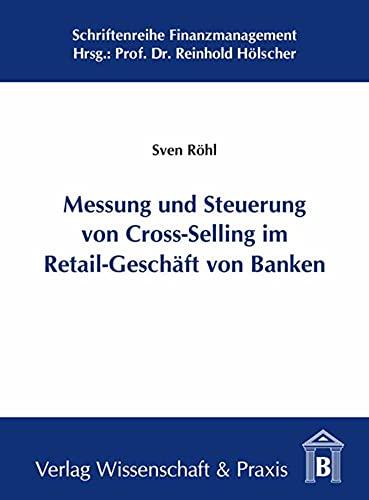 Messung und Steuerung von Cross-Selling im Retail-Geschäft von Banken: Sven Röhl