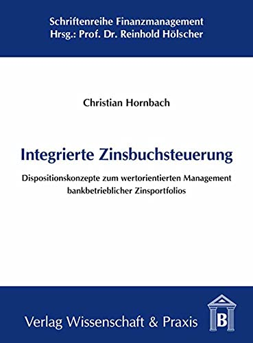 Integrierte Zinsbuchsteuerung : Dispositionskonzepte zum wertorientierten Management bankbetrieblicher Zinsportfolios - Christian Hornbach