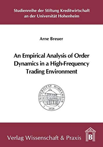 An Empirical Analysis of Order Dynamics in a High Frequency Trading Environment: Arne Breuer