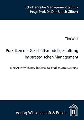 Praktiken der Geschäftsmodellgestaltung im strategischen Management: Tim Wolf