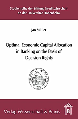 Optimal economic capital allocation in banking on the basis of decision rights. Jan Müller / ...