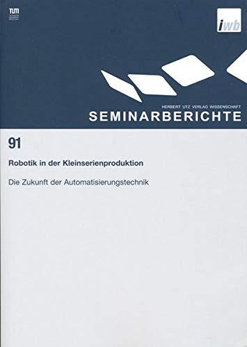 9783896750914: Robotik in der Kleinserienproduktion - Die Zukunft der Automatisierungstechnik: IWB Seminarberichte 91