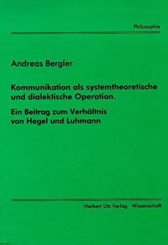 9783896755148: Kommunikation als systemtheoretische und dialektische Operation: Ein Beitrag zum Verh�ltnis von Hegel und Luhmann (Philosophie)