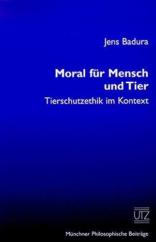 9783896755971: Moral für Mensch und Tier Tierschutzethik im Kontext