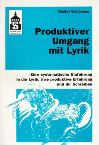 9783896760319: Produktiver Umgang mit Lyrik. Eine systematische Einführung in die Lyrik, ihre produktive Erfahrung und ihr Schreiben. Für Schule (Primar- und Sekundarstufe) und Hochschule sowie zum Selbststudium