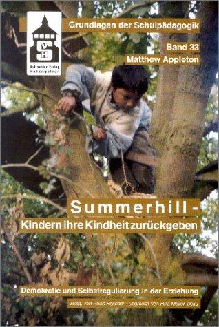 Summerhill - Kindern ihre Kindheit zurückgeben Demokratie und Selbstregulierung in der ...