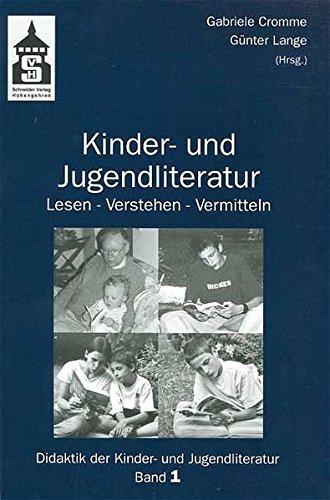 Kinder- und Jugendliteratur: Lesen - Verstehen - Vermitteln