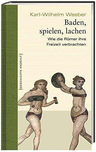 9783896783462: Baden, spielen, lachen: Wie die Römer ihre Freizeit verbrachten