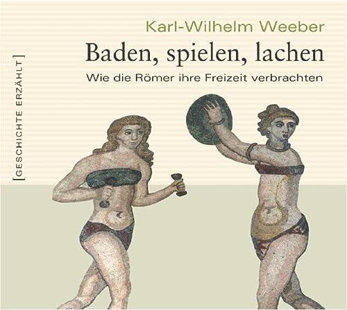 9783896783523: Baden, spielen, lachen: Wie Römer ihre Freizeit verbrachten