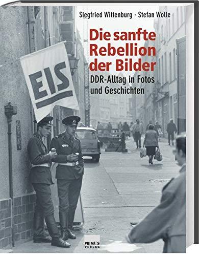 9783896783639: Die sanfte Rebellion der Bilder: DDR-Alltag in Fotos und Geschichten