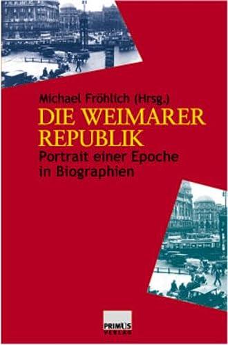 Die Weimarer Republik. Portrait einer Epoche in Biographien - Fröhlich, Michael (Hg.)
