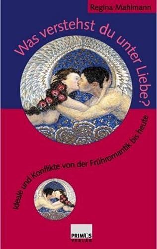 9783896784681: Was verstehst Du unter Liebe?: Ideale und Konflikte von der Frühromantik bis heute