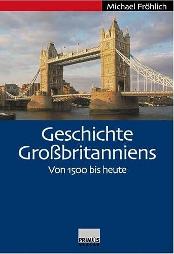 Geschichte Großbritanniens. Von 1500 bis heute: Fröhlich, Michael