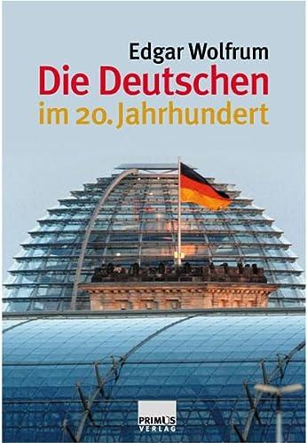 Die Deutschen im 20. Jahrhundert. - Wolfrum, Edgar (Hrsg.)