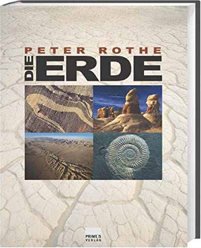 Die Erde. Alles über Erdgeschichte, Plattentektonik, Vulkane, Erdbeben, Gesteine und Fossilien [Gebundene Ausgabe] Peter Rothe (Autor) - Peter Rothe (Autor)