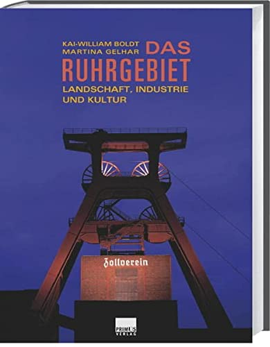 Das Ruhrgebiet. Landschaft - Industrie - Kultur: Boldt, Kai -