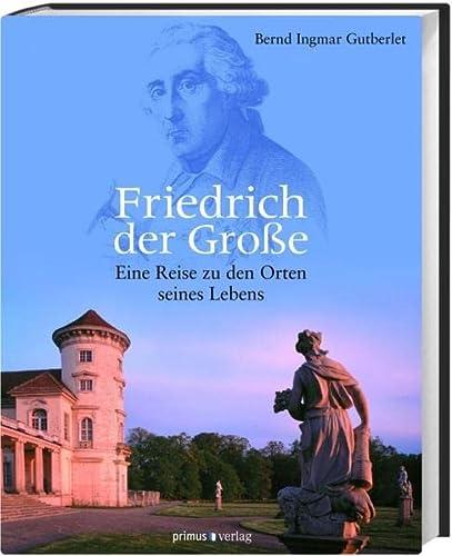 9783896788450: Friedrich der Große: Eine Reise zu den Orten seines Lebens