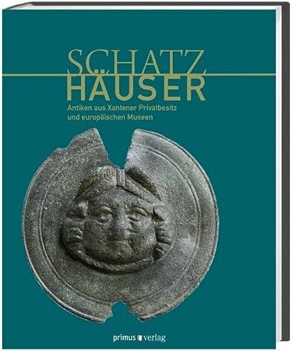 9783896788542: Schatzhäuser: Antiken aus Xantener Privatbesitz und europäischen Museen