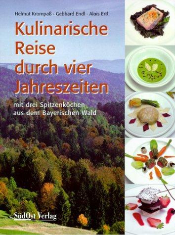 9783896820723: Kulinarische Reise durch vier Jahreszeiten: Mit drei Spitzenköchen aus dem Bayerischen Wald