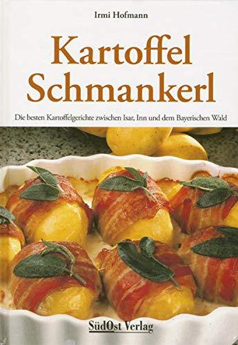 9783896820761: Kartoffel-Schmankerl: Die besten Kartoffelgerichte zwischen Isar, Inn und Bayerischem Wald