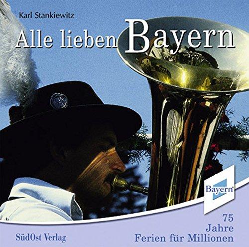 9783896820891: Alle lieben Bayern: 75 Jahre Ferien f�r Millionen