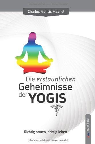 9783896826145: Die erstaunlichen Geheimnisse der Yogis: Richtig atmen, richtig leben.